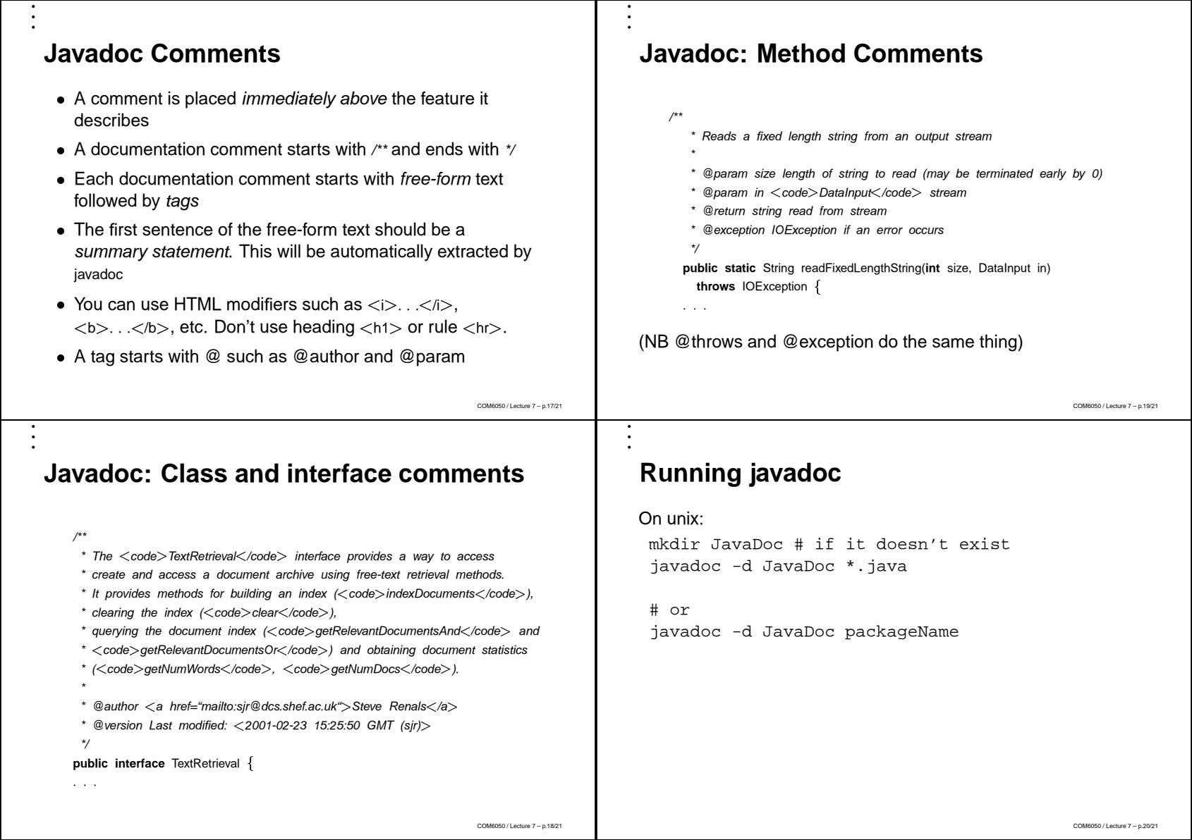 Javadoc Comments Javadoc: Method Comments A comment is placed immediately above the feature it describes