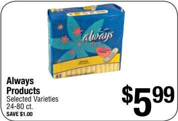 Always Products $ 5 99 Selected Varieties 24-80 ct. save $1.00