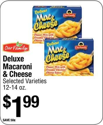 Deluxe Macaroni & Cheese Selected Varieties 12-14 oz. $ 1 99 save 50¢