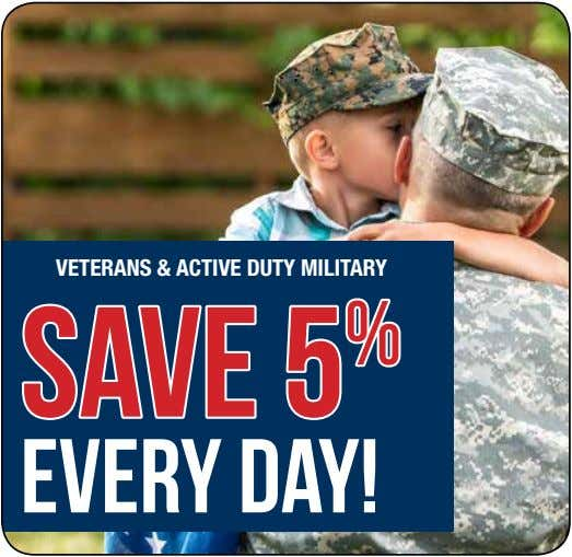 VETERANS & ACTIVE DuTY MILITARY save 5 % every day!