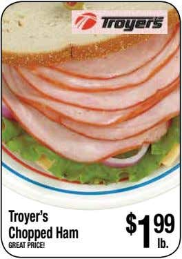 Troyer's $ 99 Chopped Ham 1 lb. great price!