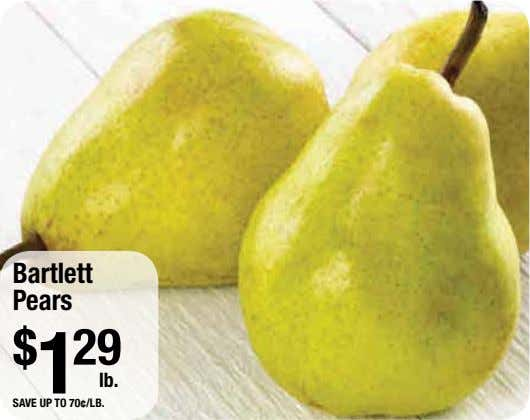Bartlett Pears $ 1 29 lb. save up to 70¢/lb.