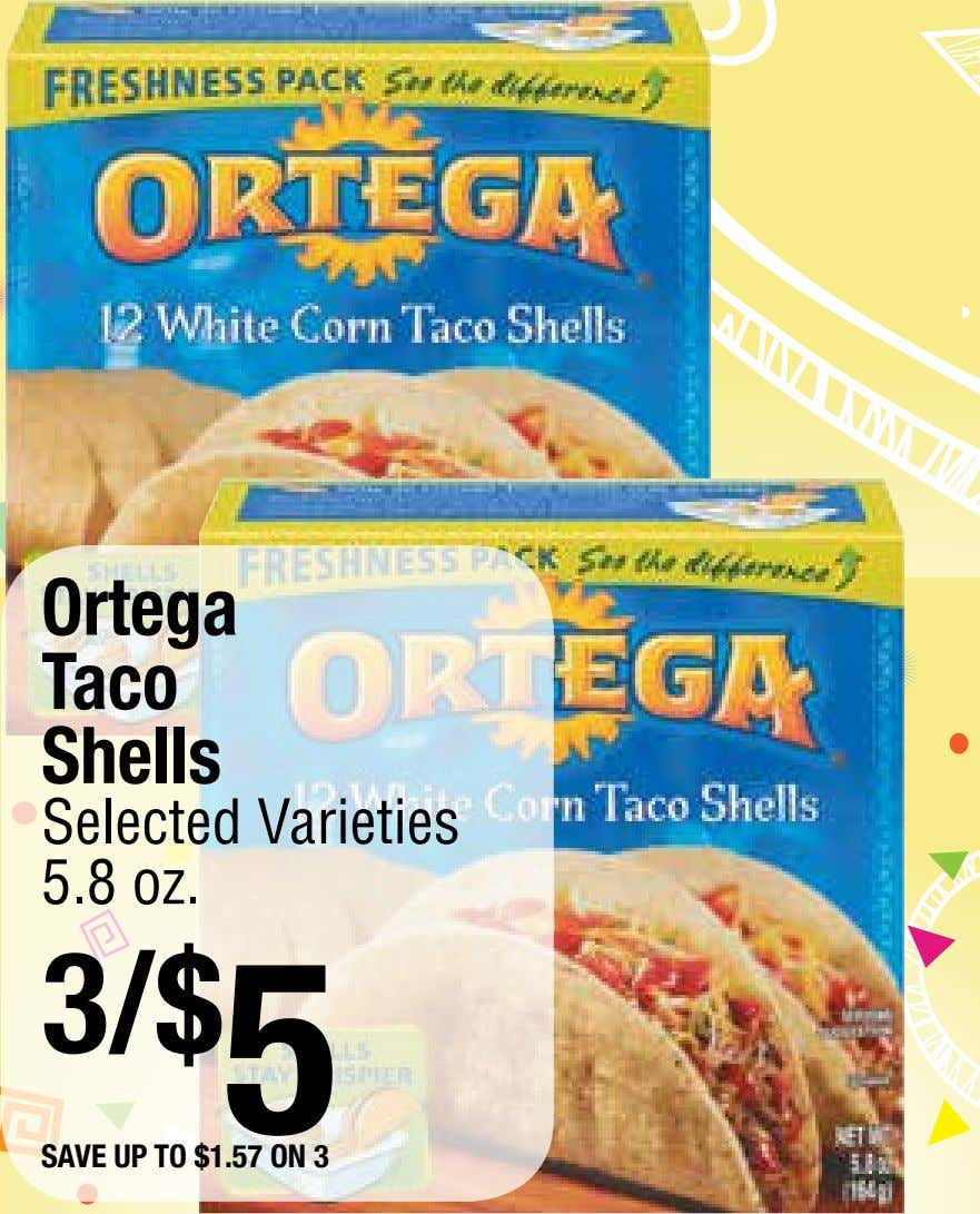 Ortega Taco Shells Selected Varieties 5.8 oz. 3/$ 5 save up to $1.57 on 3