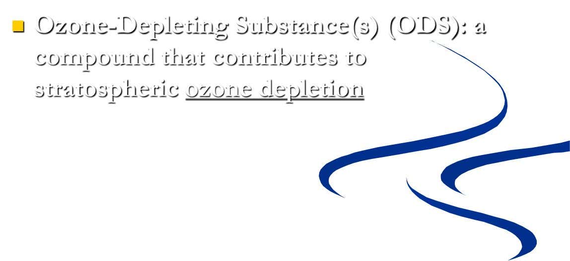  Ozone-Depleting Substance(s) (ODS): a compound that contributes to stratospheric ozone depletion