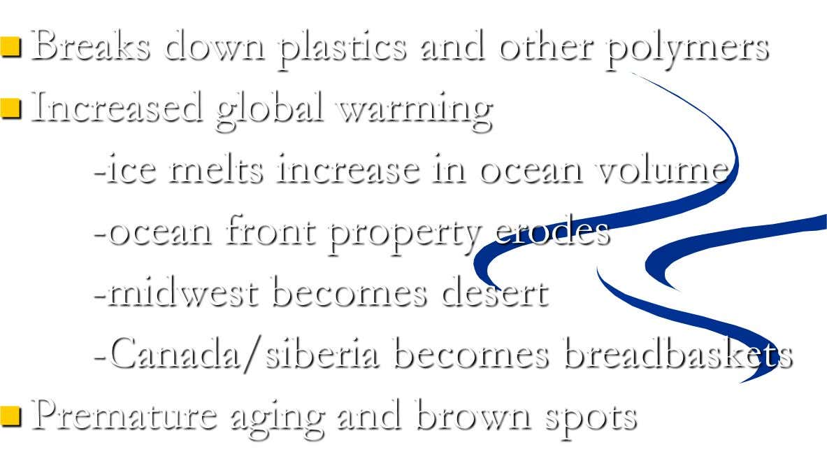  Breaks down plastics and other polymers  Increased global warming -ice melts increase in ocean