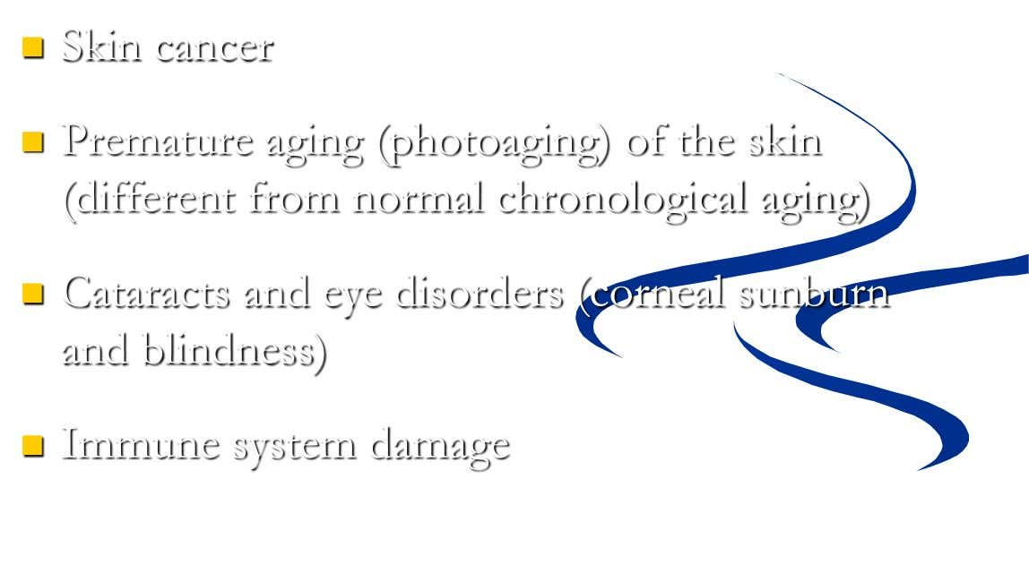  Skin cancer  Premature aging (photoaging) of the skin (different from normal chronological aging) 