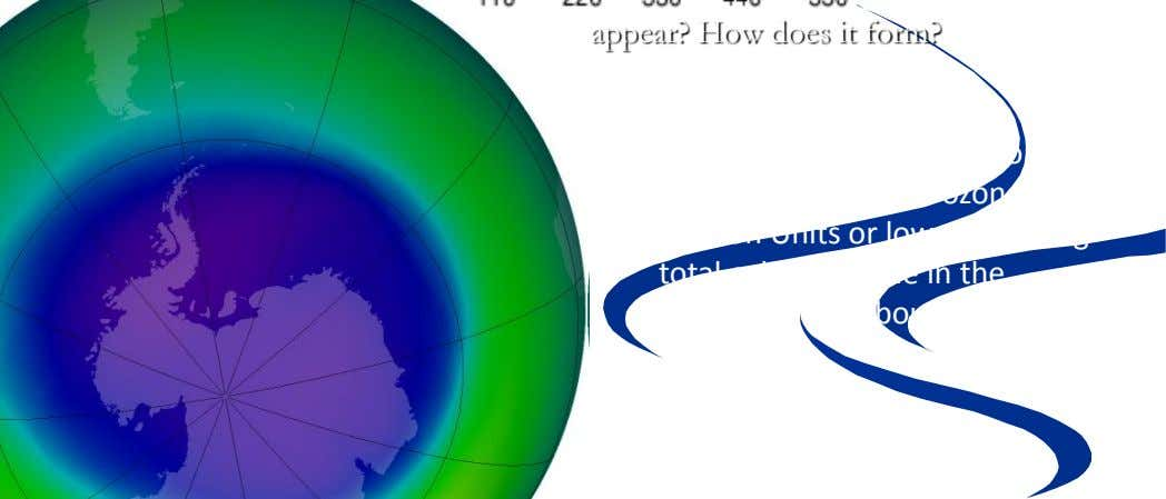 "What is the ""ozone hole?"" When did it first appear? How does it form? The ozone"
