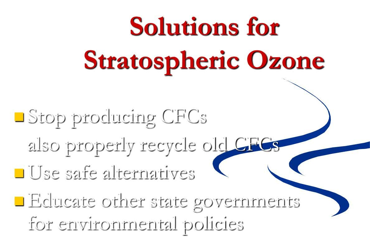 Solutions for Stratospheric Ozone  Stop producing CFCs also properly recycle old CFCs  Use safe