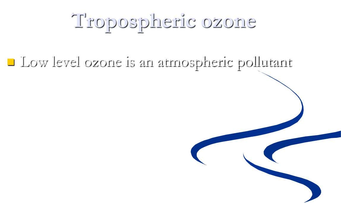 Tropospheric ozone  Low level ozone is an atmospheric pollutant