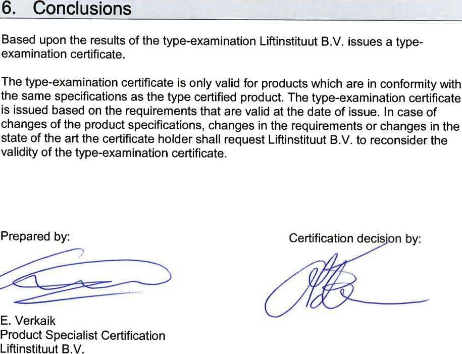 Based upon the results of the type-examination Liftinstituut B.V. issues a type- examination certificate. The
