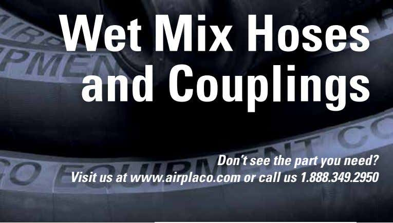 Wet Mix Hoses and Couplings Don't see the part you need? Visit us at www.airplaco.com