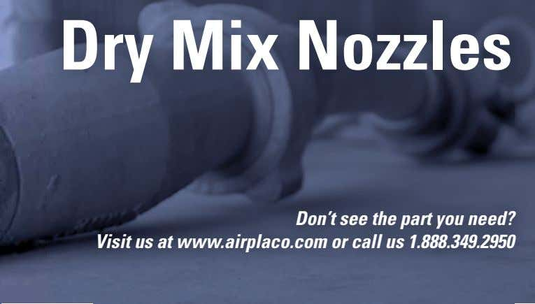 Dry Mix Nozzles Don't see the part you need? Visit us at www.airplaco.com or call