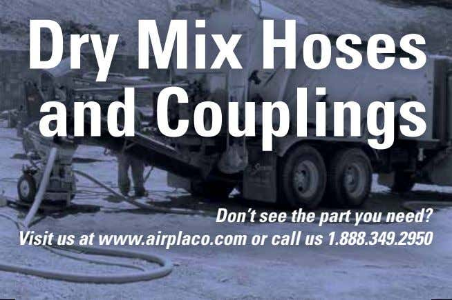 Dry Mix Hoses and Couplings Don't see the part you need? Visit us at www.airplaco.com