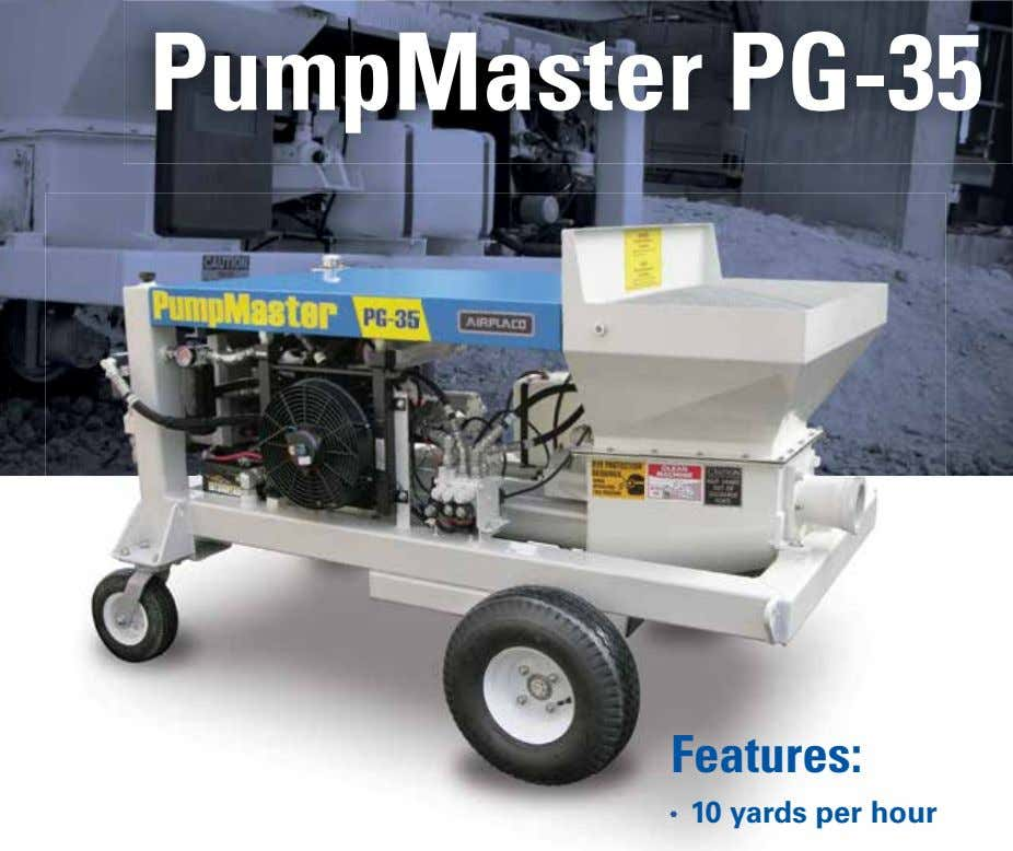 PumpMaster PG-35 Features: • 10 yards per hour