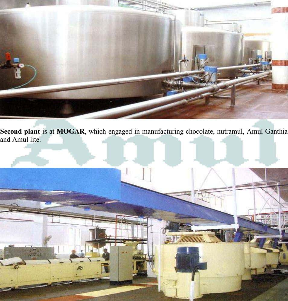 Second plant is at MOGAR, which engaged in manufacturing chocolate, nutramul, Amul Ganthia and Amul
