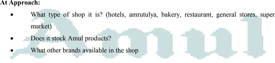 At Approach: • What type of shop it is? (hotels, amrutulya, bakery, restaurant, general stores,