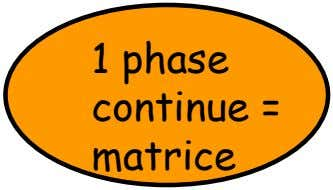1 phase continue = matrice