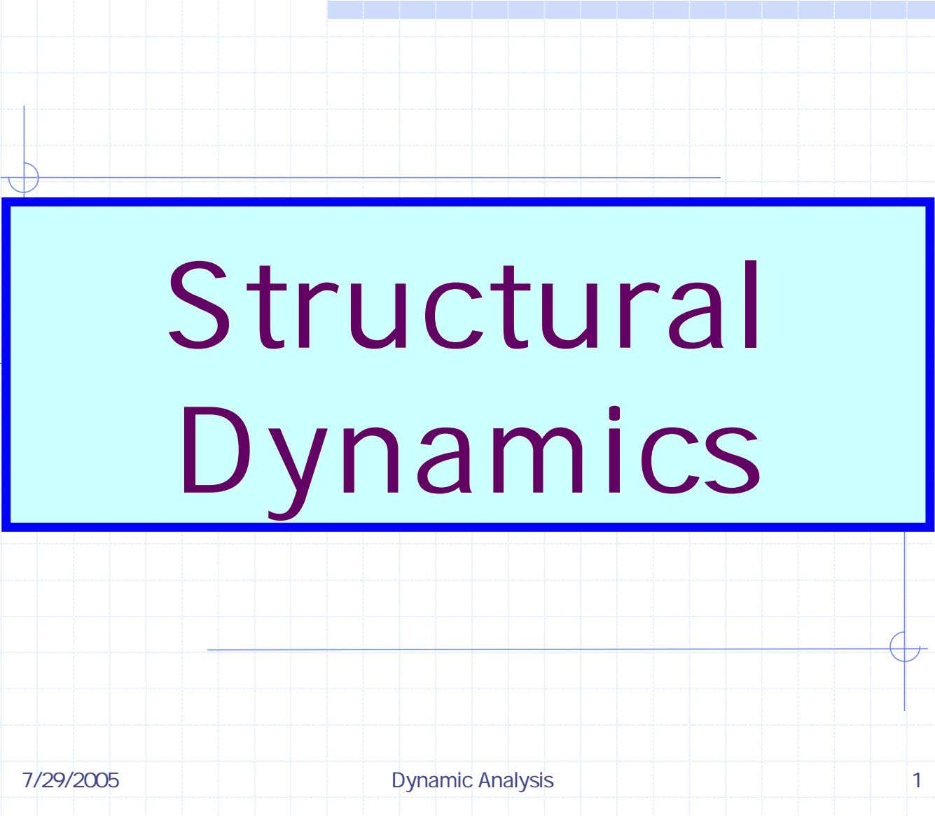 Structural Dynamics 7/29/2005 Dynamic Analysis 1