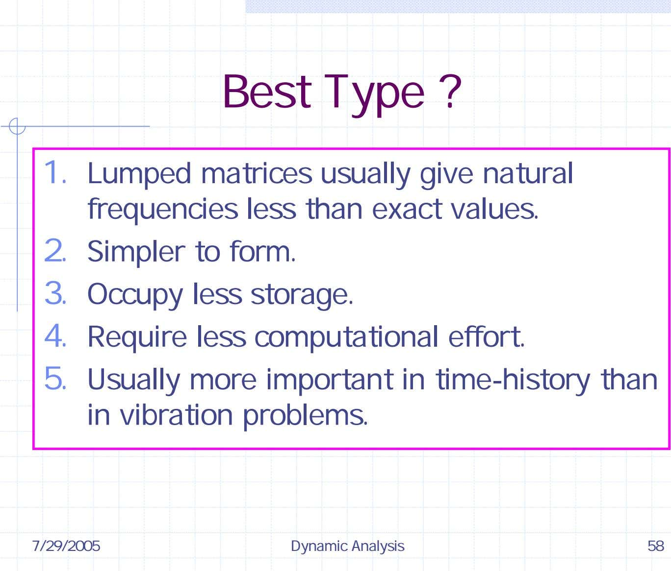 Best Type ? 1. Lumped matrices usually give natural frequencies less than exact values. 2.