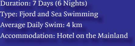 Duration: 7 Days ( 6 Nights) Type: Fjord and Sea Swimming Average Daily Swim: 4