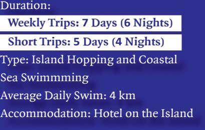 Duration: Weekly Trips: 7 Days (6 Nights) Short Trips: 5 Days (4 Nights) Type: Island