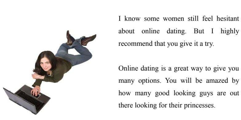 I know some women still feel hesitant about online dating. But I highly recommend that