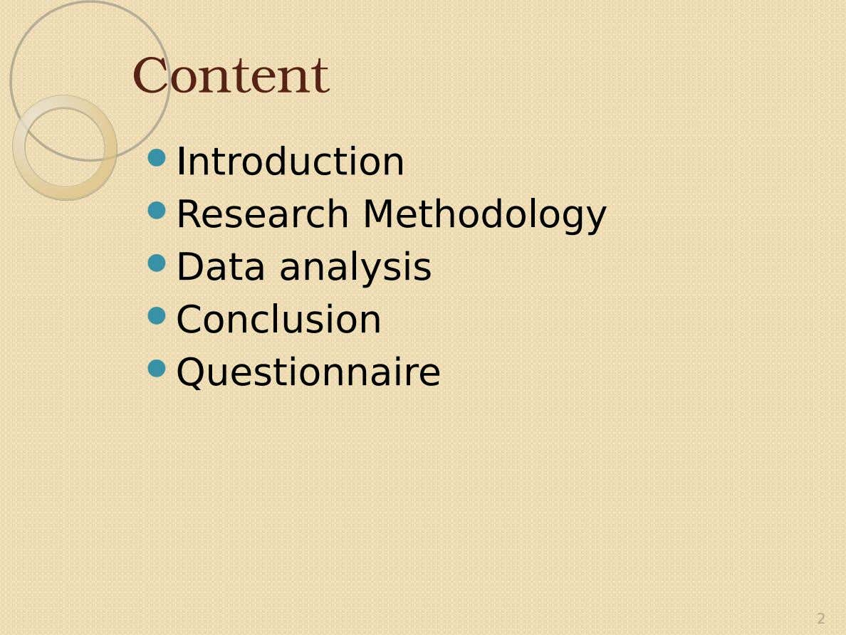 Content  Introduction  Research Methodology  Data analysis  Conclusion  Questionnaire 2