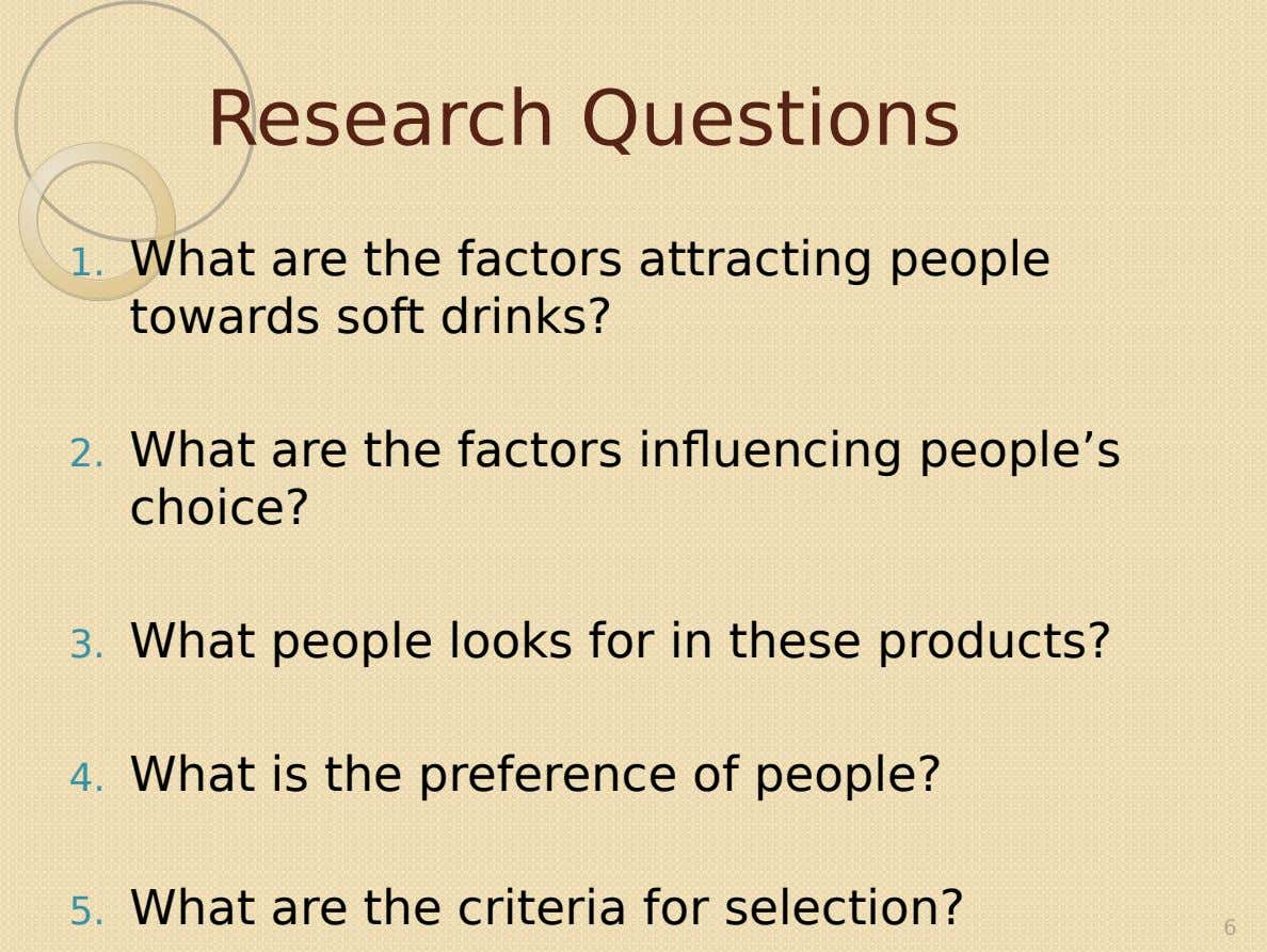 Research Questions 1. What are the factors attracting people towards soft drinks? 2. What are the
