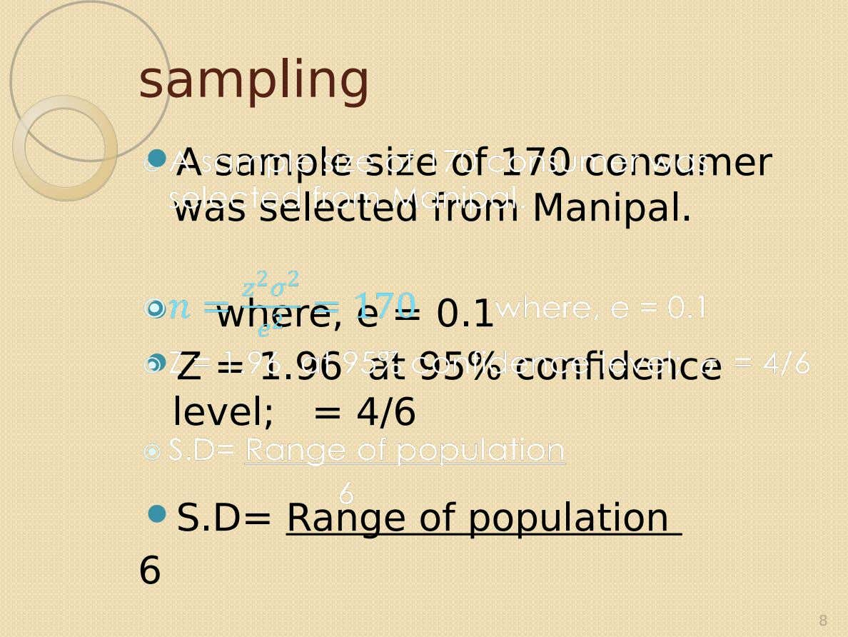sampling  A sample size of 170 consumer was selected from Manipal.   where, e