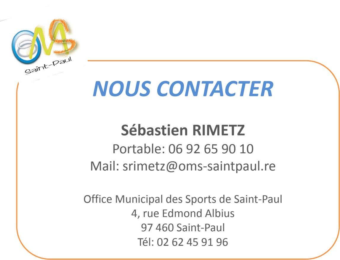 NOUS CONTACTER Sébastien RIMETZ Portable: 06 92 65 90 10 Mail: srimetz@oms-saintpaul.re Office Municipal des