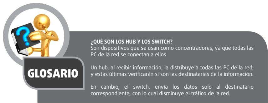 ¿qUé SON LOS hUB y LOS SwITCh? Son dispositivos que se usan como concentradores, ya