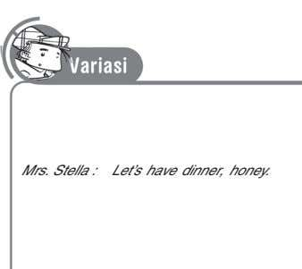 Mrs. Stella : Let's have dinner, honey.