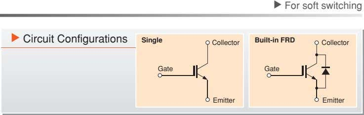 For soft switching Circuit Configurations Single Built-in FRD Collector Collector Gate Gate Emitter Emitter ▼