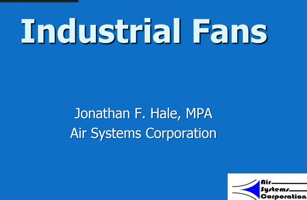 Industrial Fans Jonathan F. Hale, MPA Air Systems Corporation 1
