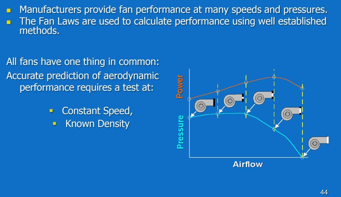  Manufacturers provide fan performance at many speeds and pressures.  The Fan Laws are