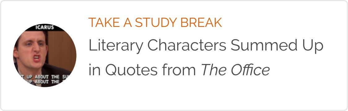 TAKE A STUDY BREAK Literary Characters Summed Up in Quotes from The O ! ce