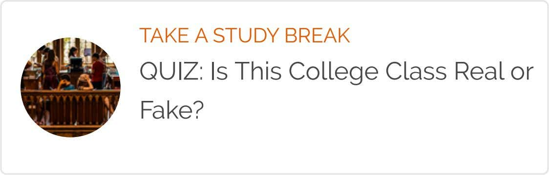 TAKE A STUDY BREAK QUIZ: Is This College Class Real or Fake?