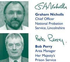 Graham Nicholls Chief Officer National Probation Service, Lincolnshire Bob Perry Area Manager Her Majesty's Prison Service
