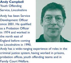 Andy Campbell Youth Offending Service, Lincolnshire Andy has been Service Development Officer since 2001. He qualified