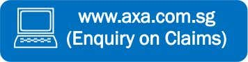 www.axa.com.sg (Enquiry on Claims)  1800 8804888 Press [2] for Claims Page 2 of 4 
