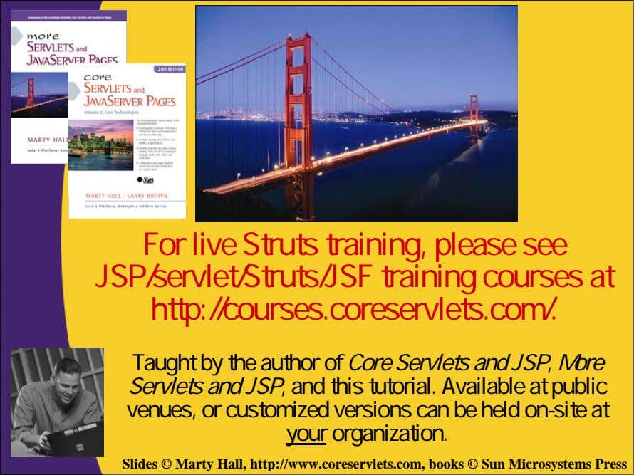For live Struts training, please see JSP/servlet/Struts/JSF training courses at http://courses.coreservlets.com/.