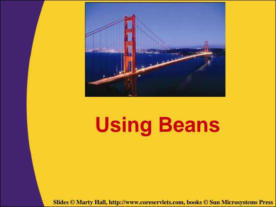 Using Beans Slides © Marty Hall, http://www.coreservlets.com, books © Sun Microsystems Press
