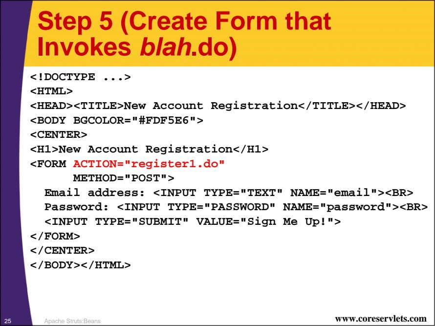 Step 5 (Create Form that Invokes blah .do) <!DOCTYPE <HTML> <HEAD><TITLE>New Account