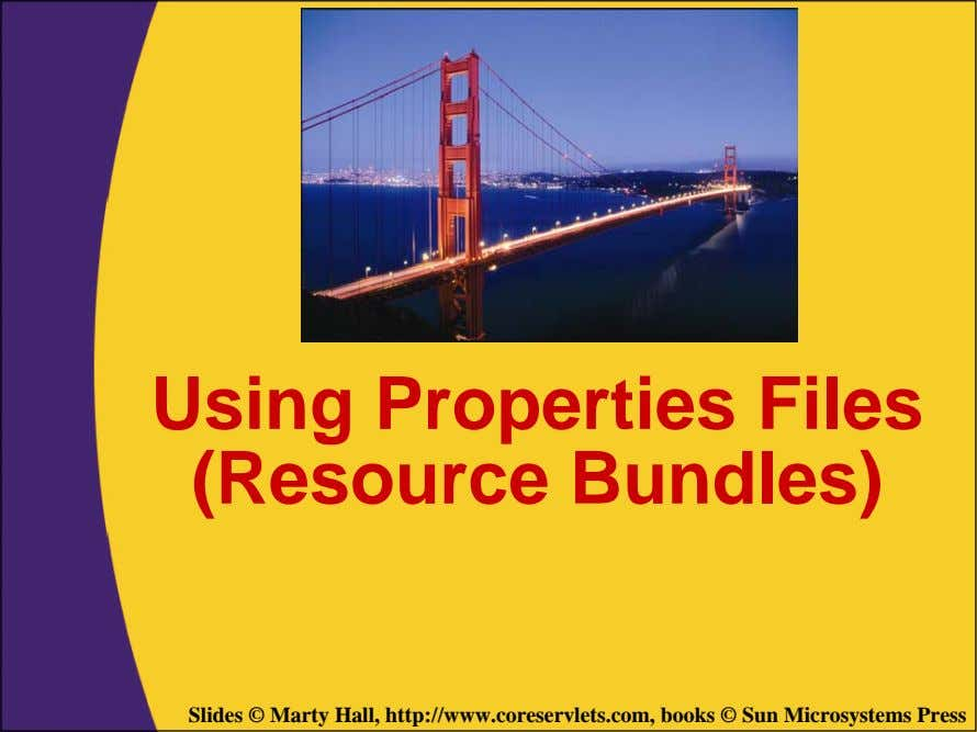 Using Properties Files (Resource Bundles) Slides © Marty Hall, http://www.coreservlets.com, books © Sun Microsystems
