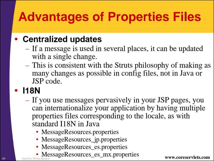 Advantages of Properties Files • Centralized updates – If a message is used in several