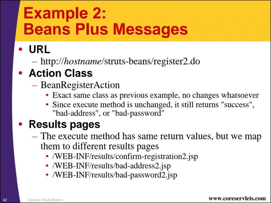 Example 2: Beans Plus Messages • URL – http://hostname/struts-beans/register2.do • Action Class –