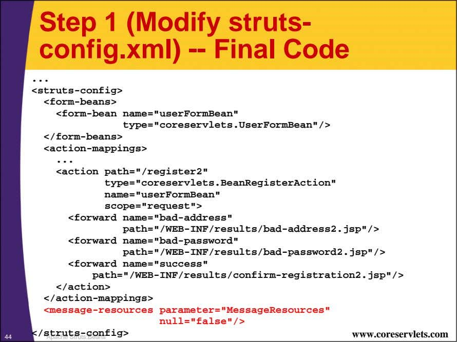 Step 1 (Modify struts- config.xml) -- Final Code <struts-config> <form-beans> <form-bean