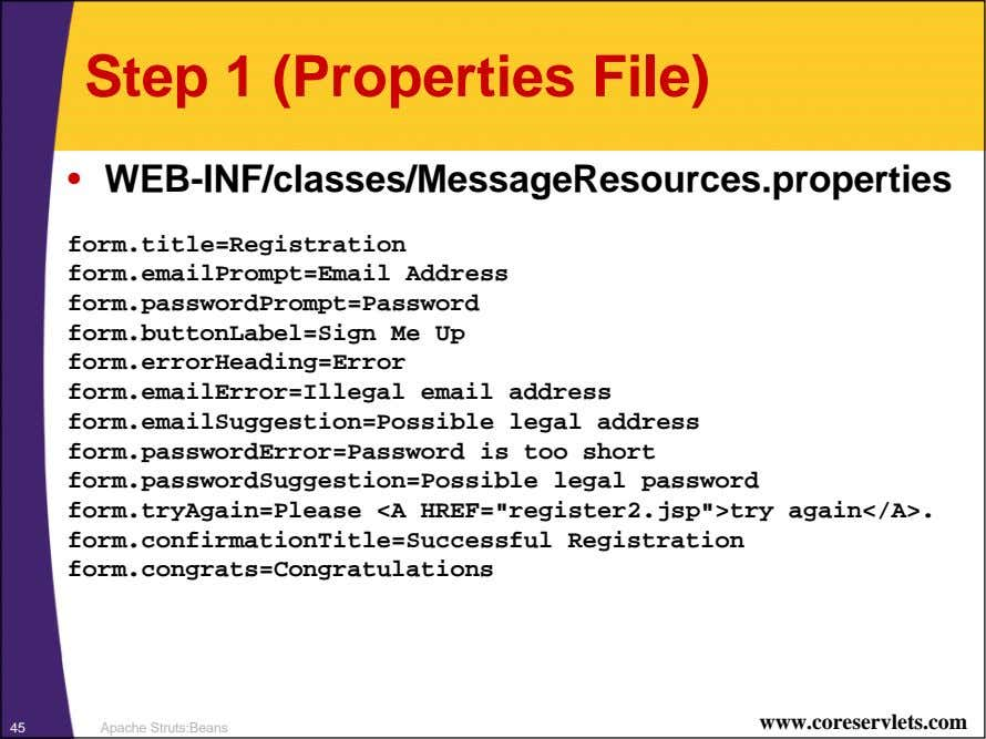 Step 1 (Properties File) • WEB-INF/classes/MessageResources.properties form.title=Registration form.emailPrompt=Email