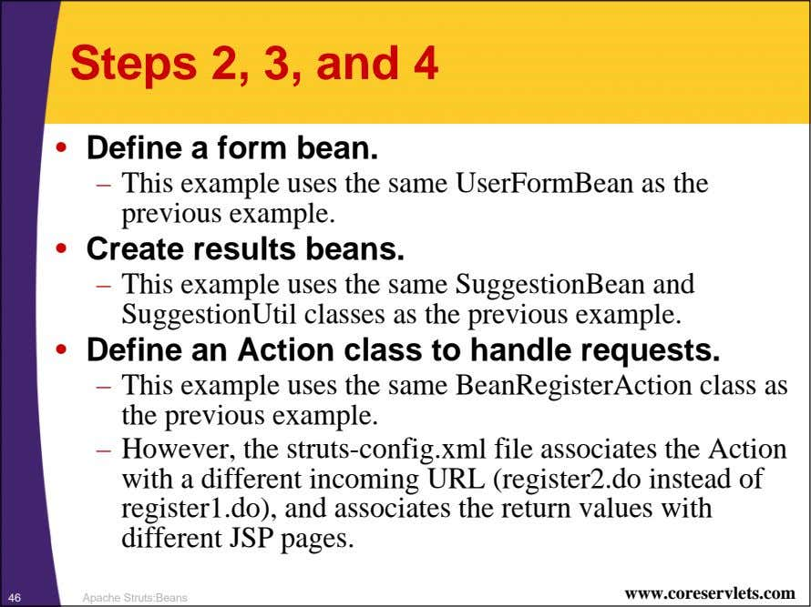 Steps 2, 3, and 4 • Define a form bean. – This example uses the