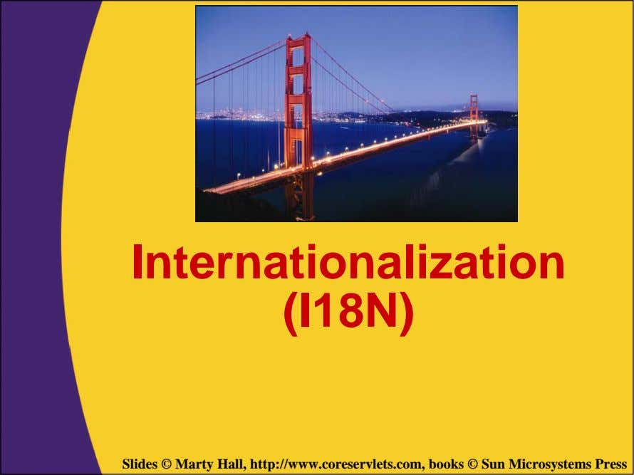 Internationalization (I18N) Slides © Marty Hall, http://www.coreservlets.com, books © Sun Microsystems Press